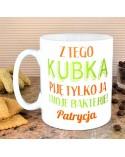 Kubek personalizowany Z Tego Kubka Piję Tylko Ja i Moje Bakterie - na prezent