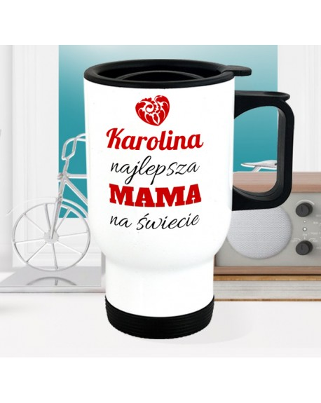 Kubek termiczny dla Mamy - Najlepsza Mama Na Świecie - z imieniem