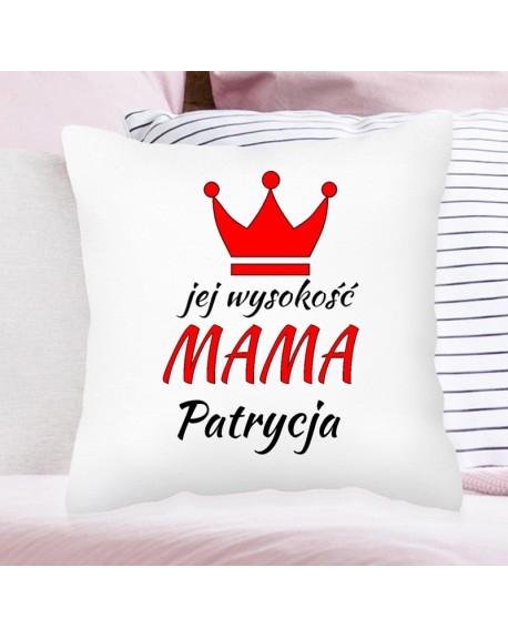 Poduszka prezent dla Mamy - Jej Wysokość Mama - personalizowana