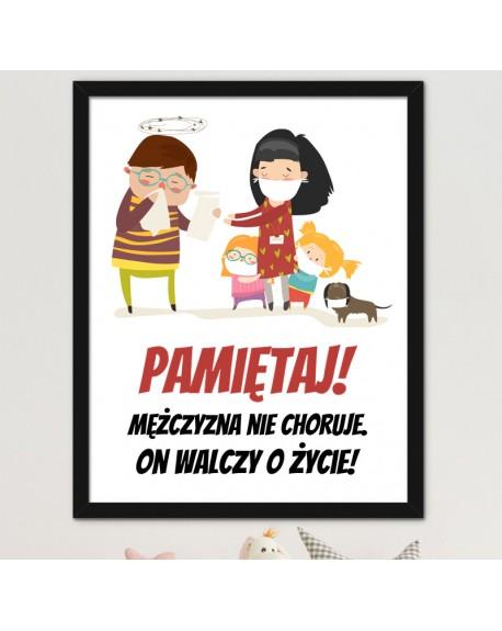 Śmieszny Plakat prezent dla Faceta - Mężczyzna nie choruje, on walczy o życie!