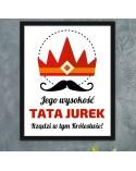 Plakat Obrazek Jego Wysokość Tata - prezent dla Ojca, A3